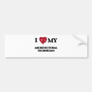 I love my Architectural Technician Bumper Sticker