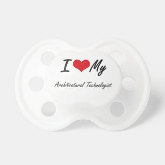 I love my Architectural Technologist Baby Pacifiers