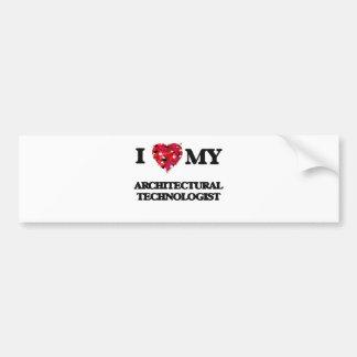 I love my Architectural Technologist Bumper Sticker