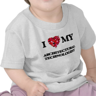 I love my Architectural Technologist T Shirts