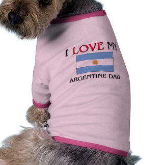 I Love My Argentine Dad Dog Clothing