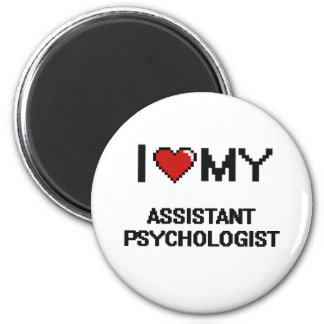 I love my Assistant Psychologist 2 Inch Round Magnet