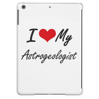 I love my Astrogeologist Case For iPad Air