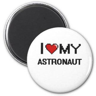 I love my Astronaut 6 Cm Round Magnet