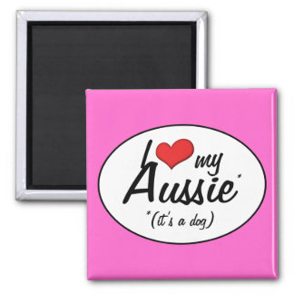 I Love My Aussie (It's a Dog) Refrigerator Magnets