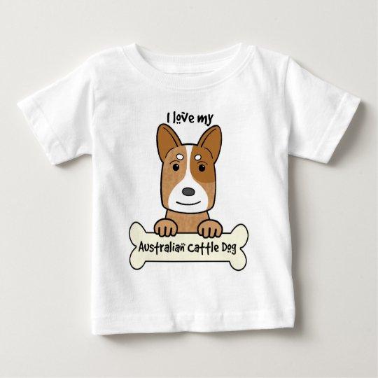 I Love My Australian Cattle Dog Baby T-Shirt