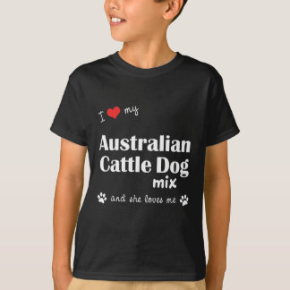 I Love My Australian Cattle Dog Mix (Female Dog) T-Shirt
