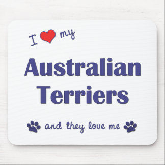 I Love My Australian Terriers (Multiple Dogs) Mouse Pad