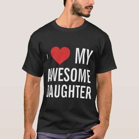 I Love My Awesome Daughter T-Shirt