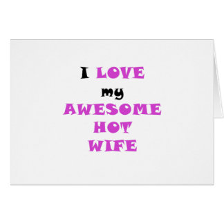 I Love my Awesome Hot Wife Cards