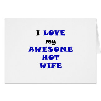 I Love my Awesome Hot Wife Greeting Card
