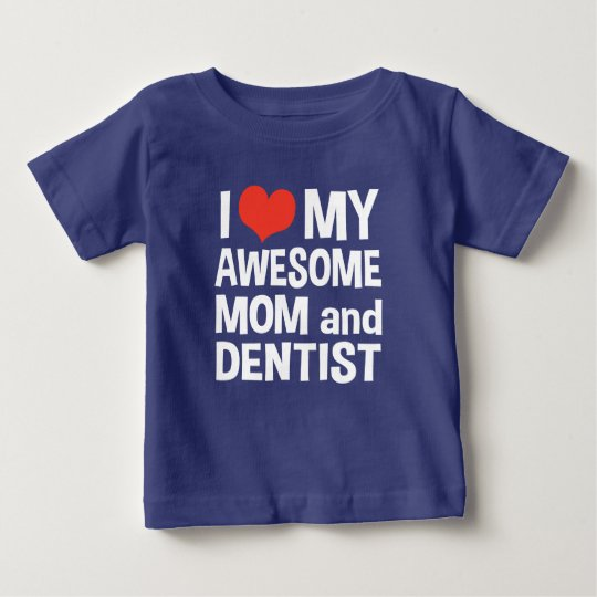 I Love My Awesome Mum and Dentist Baby