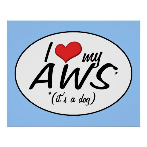 I Love My AWS (It's a Dog) Poster