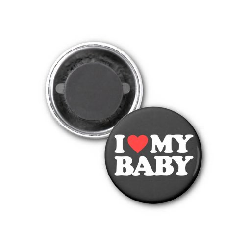 I LOVE MY BABY MAGNET