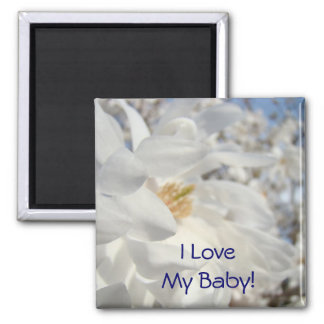 I Love My Baby! magnet White Magnolia Flowers