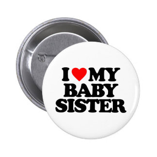 I LOVE MY BABY SISTER PIN