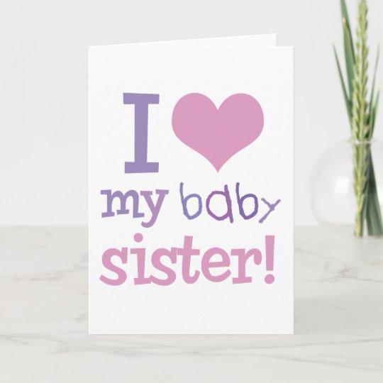 I Love My Baby Sister Kids T Shirts Gifts Card Zazzlecouk