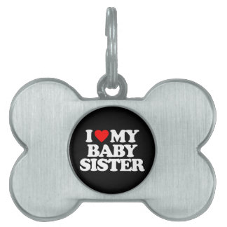 I LOVE MY BABY SISTER PET TAGS