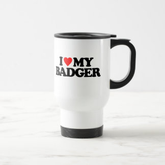 I LOVE MY BADGER TRAVEL MUG
