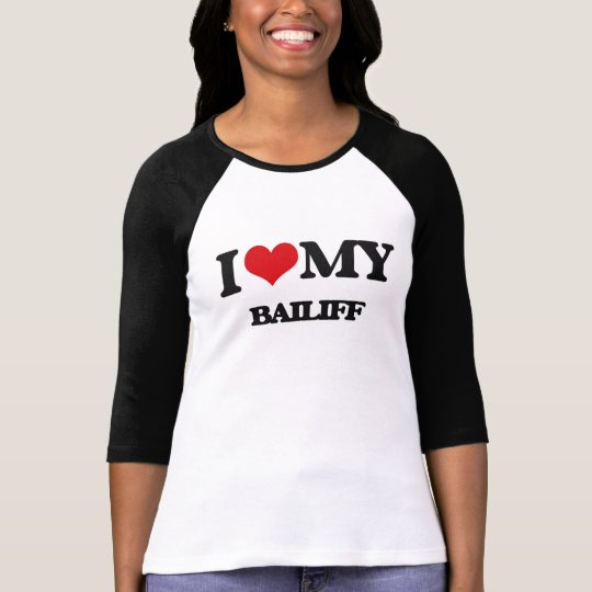 I love my Bailiff T-Shirt