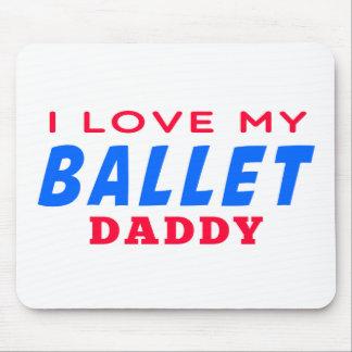 I Love My Ballet  Dance Daddy Mousepad