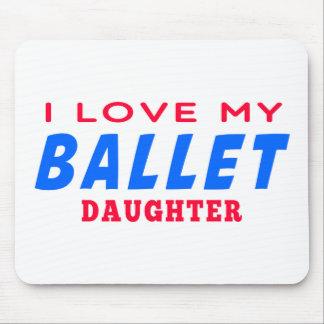 I Love My Ballet  Dance Daughter Mousepads