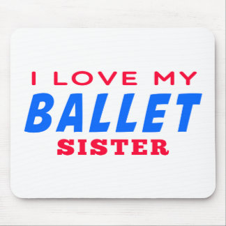 I Love My Ballet  Dance Sister Mouse Pads