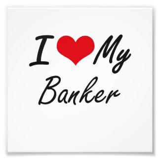 I love my Banker Art Photo