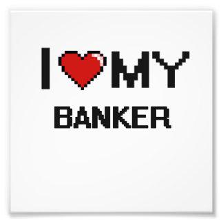 I love my Banker Photo Print