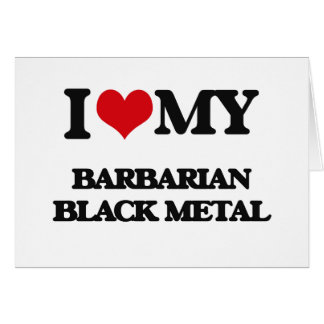 I Love My BARBARIAN BLACK METAL Greeting Cards