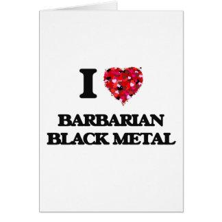 I Love My BARBARIAN BLACK METAL Greeting Card