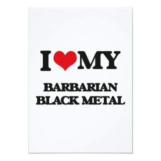 I Love My BARBARIAN BLACK METAL Customized Invitation Card