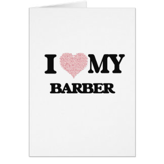 I love my Barber (Heart Made from Words) Greeting Card