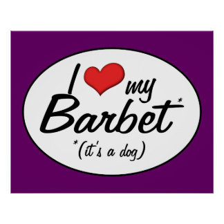 I Love My Barbet (It's a Dog) Posters