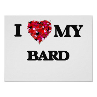 I love my Bard Poster