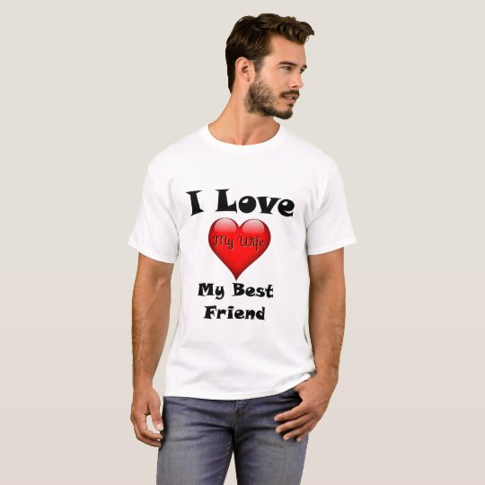 I Love My Best Friend, My Wife Shirt