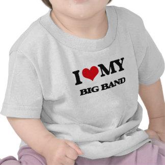 I Love My BIG BAND Tshirts