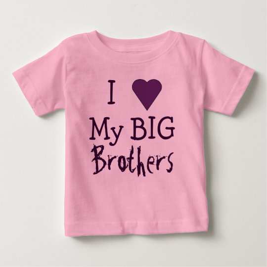 I LOVE My Big Brothers T Baby T-Shirt