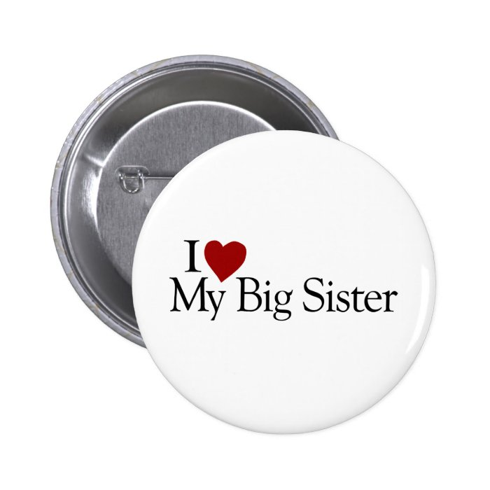 I Love My Big Sister 6 Cm Round Badge