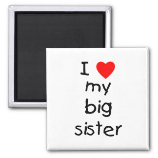I Love My Big Sister Square Magnet