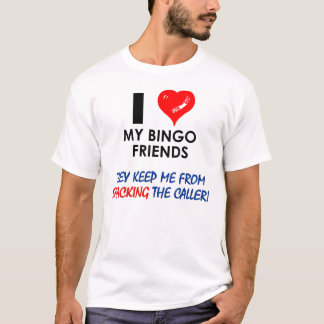 I love my bingo friends! T-Shirt