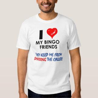 I love my bingo friends! tshirts