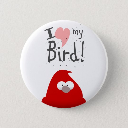 I LOVE MY BIRD 6 CM ROUND BADGE