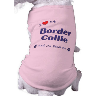 I Love My Border Collie Female Dog Dog Shirt