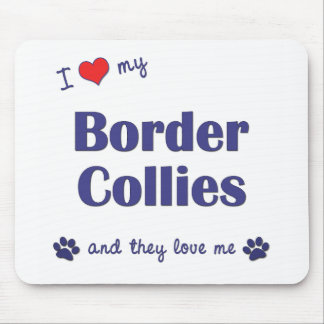 I Love My Border Collies (Multiple Dogs) Mouse Pad