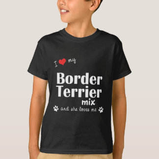 I Love My Border Terrier Mix (Female Dog) T-Shirt