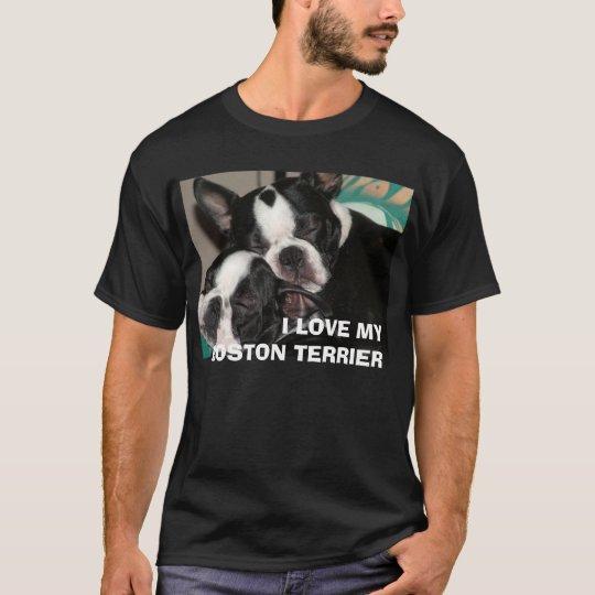 I LOVE MY BOSTON TERRIER T-Shirt