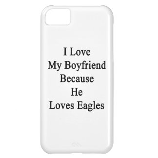 I Love My Boyfriend Because He Loves Eagles iPhone 5C Case