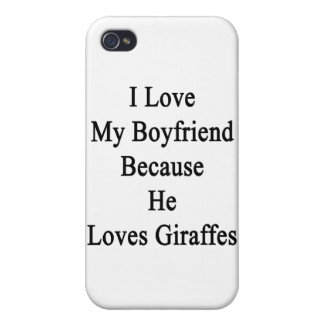 I Love My Boyfriend Because He Loves Giraffes Case For iPhone 4