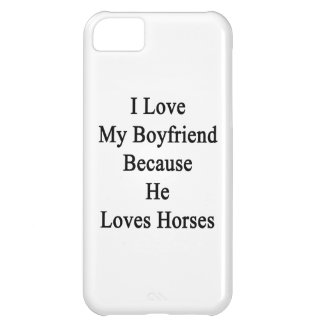 I Love My Boyfriend Because He Loves Horses iPhone 5C Case